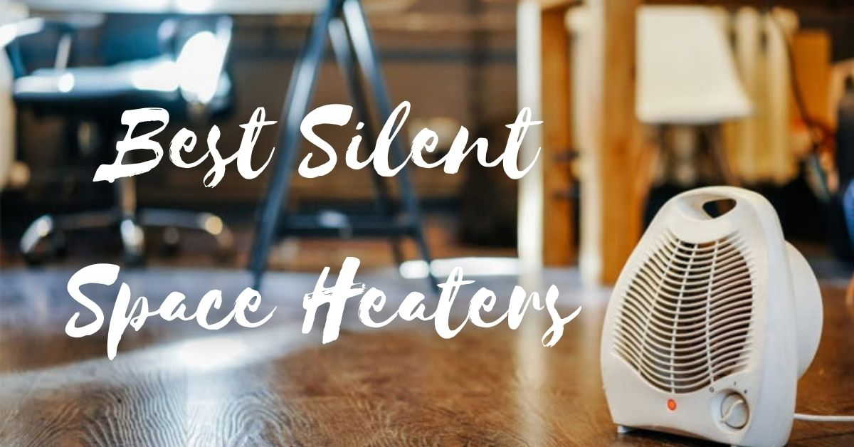 Best Silent Space Heaters
