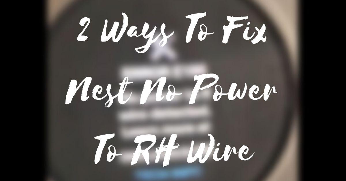 2 Ways To Fix Nest No Power To RH Wire