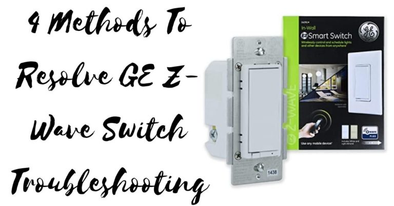 4 Methods To Resolve GE Z-Wave Switch Troubleshooting