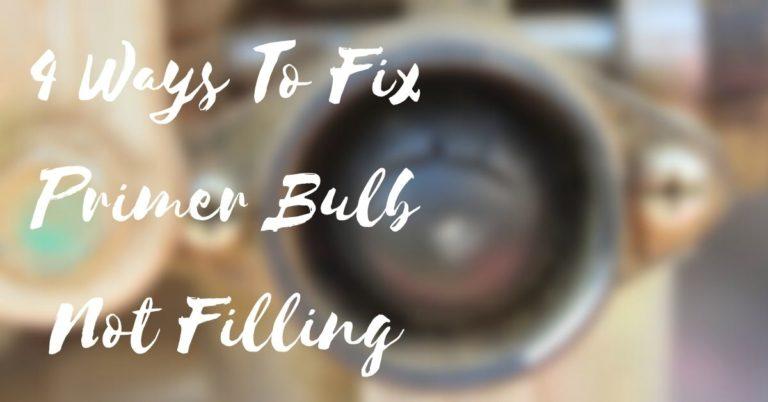 4 Ways To Fix Primer Bulb Not Filling