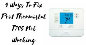 4 Ways To Fix Pro1 Thermostat T705 Not Working