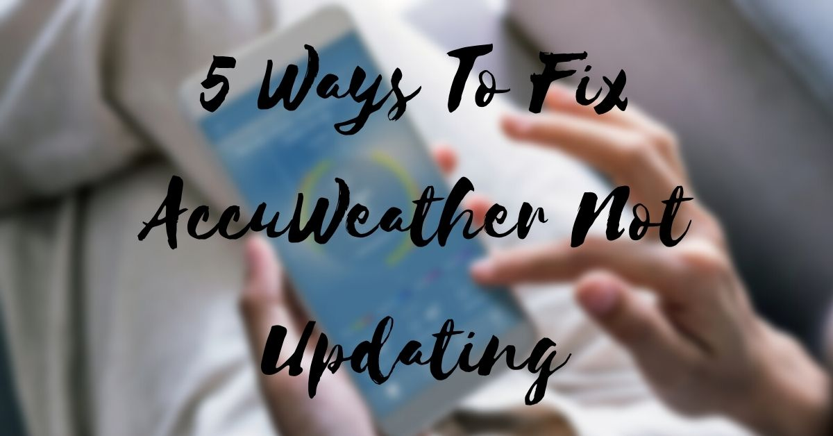 5 Ways To Fix AccuWeather Not Updating