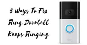 5 Ways To Fix Ring Doorbell Keeps Ringing