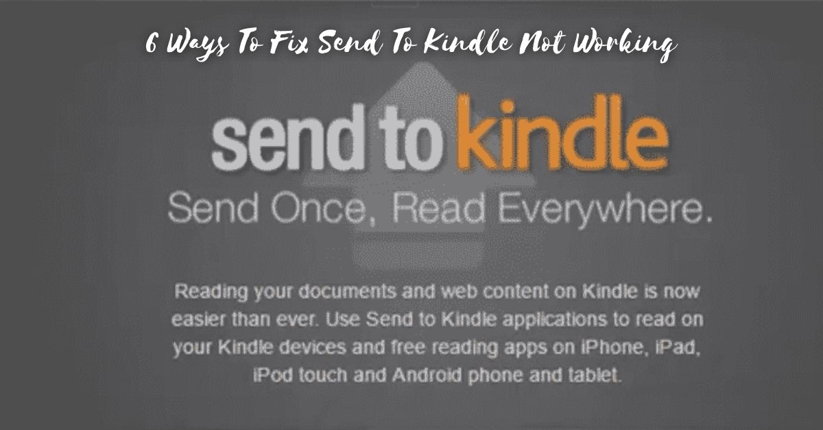 6 Ways To Fix Send To Kindle Not Working