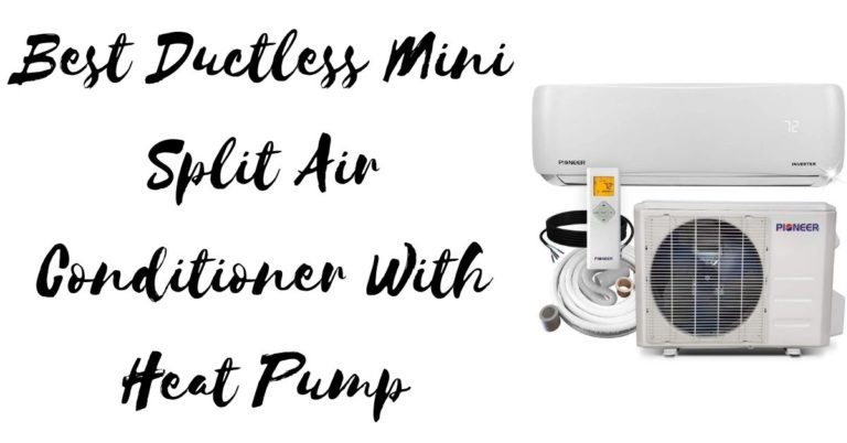 Best Ductless Mini Split Air Conditioner With Heat Pump