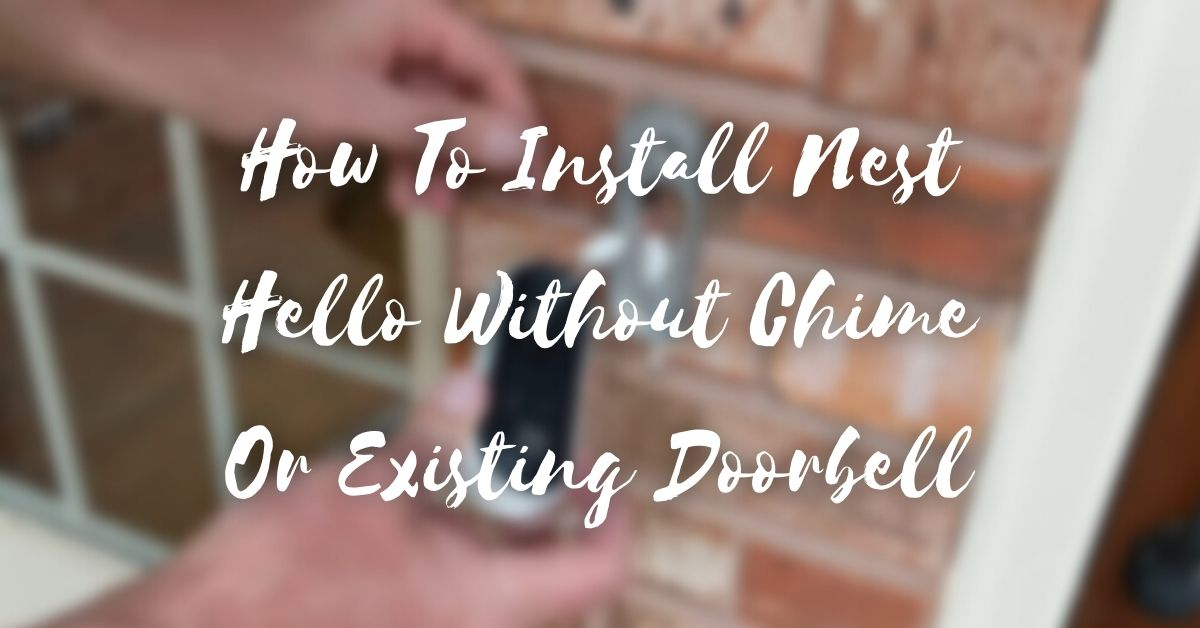 How To Install Nest Hello Without Chime Or Existing Doorbell