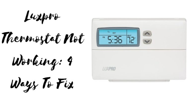 Luxpro Thermostat Not Working: 4 Ways To Fix